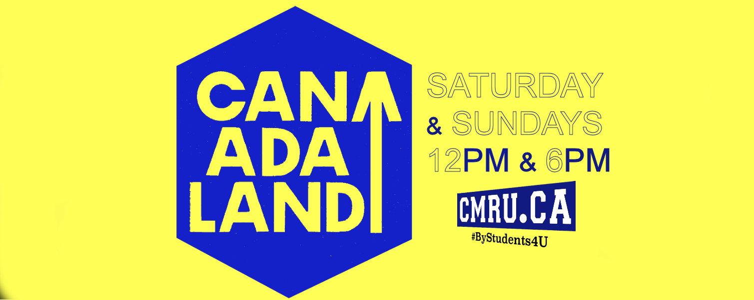 CanadaLand Now Airing on CMRU.ca
