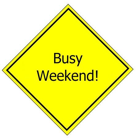 Busy weekend ahead