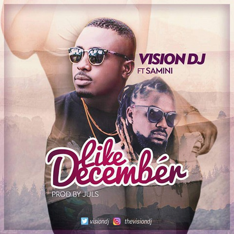 LISTEN UP: Vision DJ premieres 'Like December' featuring Samini