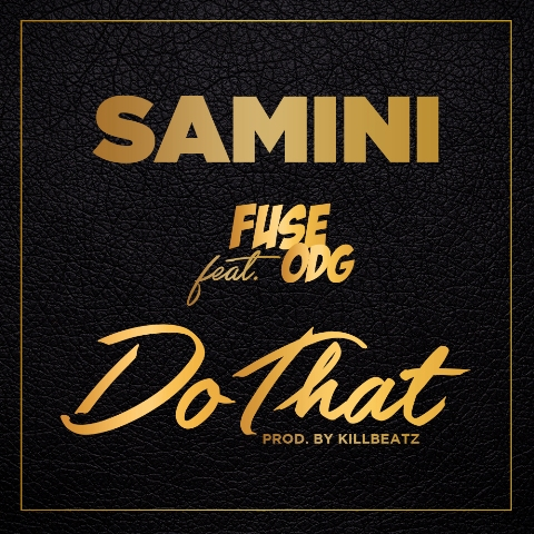 "Listen Up: Samini features Fuse ODG on ""Do That"""