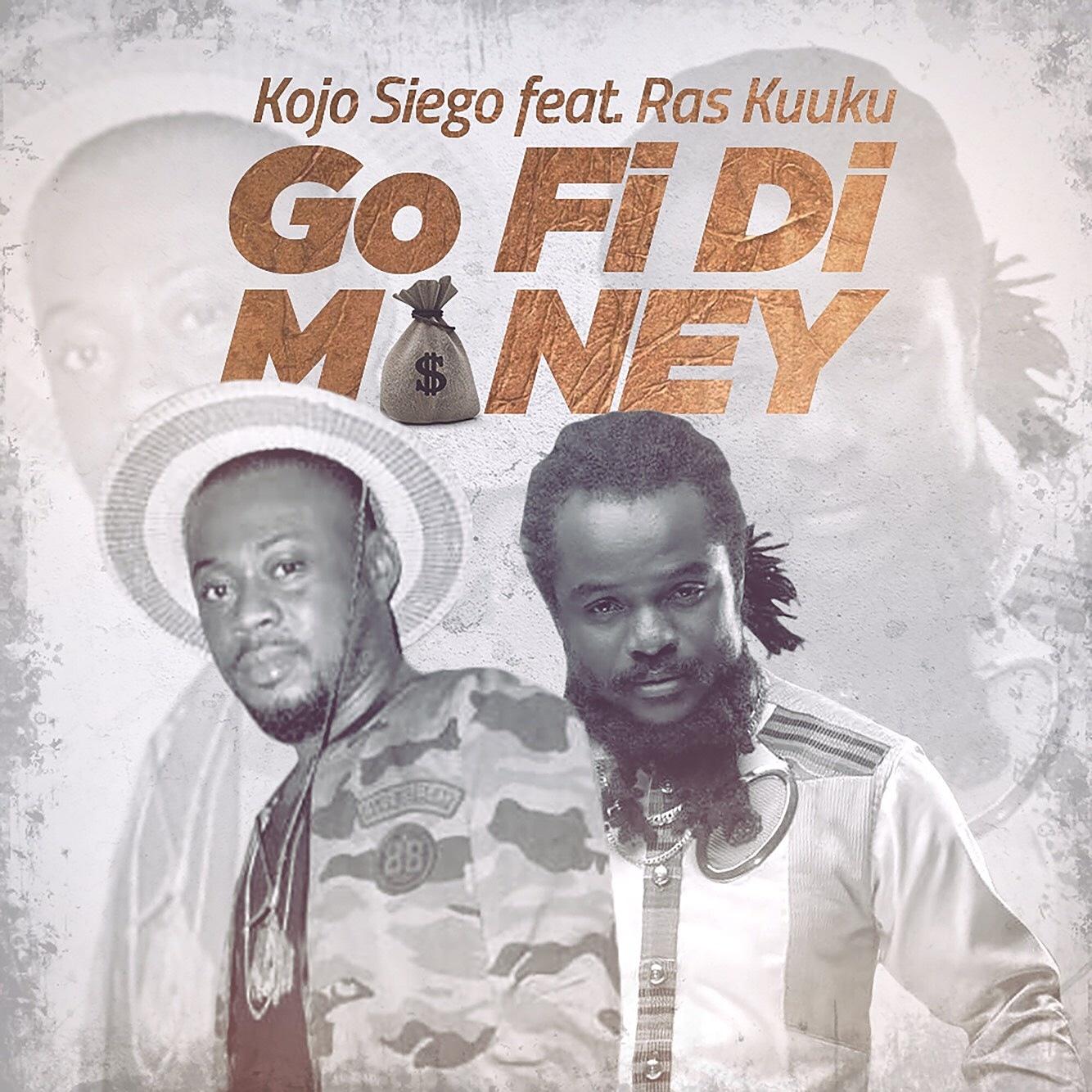 Listen Up: Kojo Siego features Ras Kuuku on 'Go Fi Di Money'