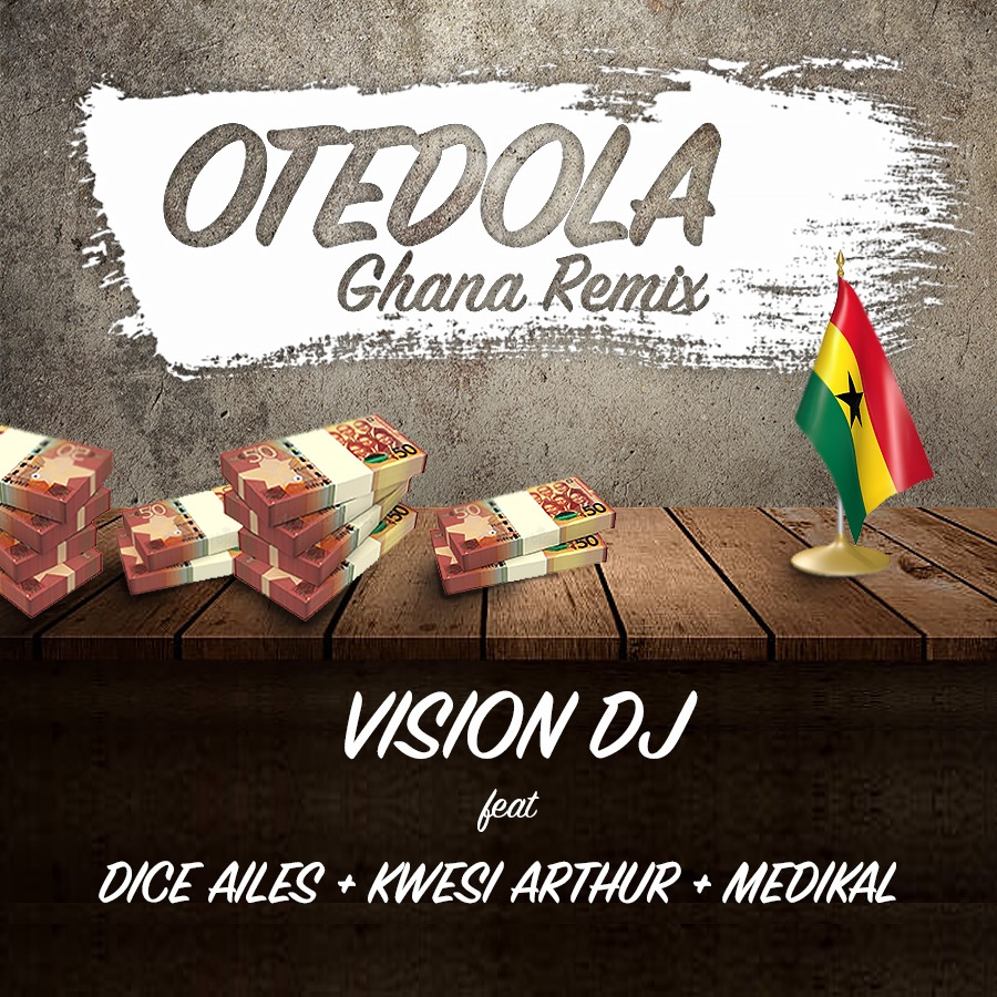 Listen Up: Vision DJ debuts 'Otedola' Ghana remix featuring Dice Ailes, Kwesi Arthur and Medikal