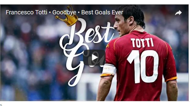 VIDEO: Watch Totti's best career goals as he finally retires from football