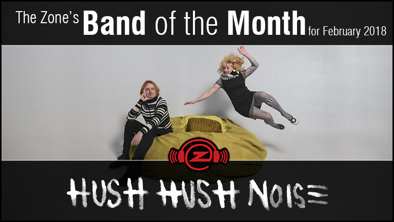 The Zone's Band of the Month is Hush Hush Noise