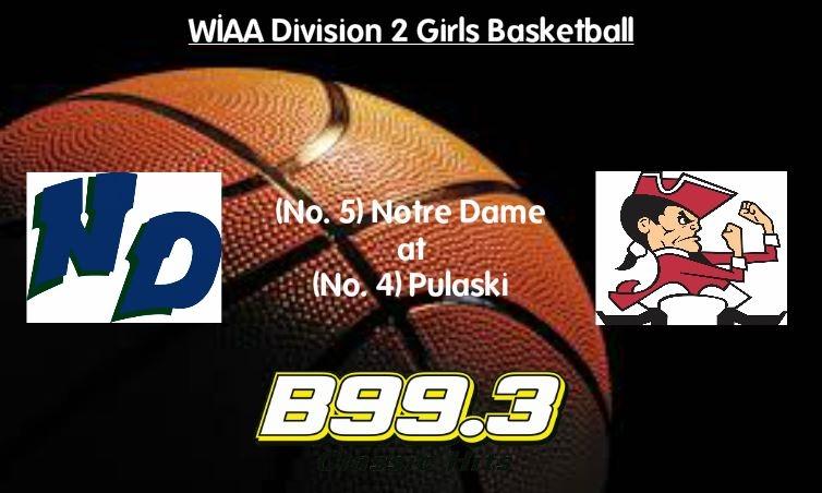 WIAA Division 2 Girls Regional Semi-Final Broadcast: Notre Dame at Pulaski
