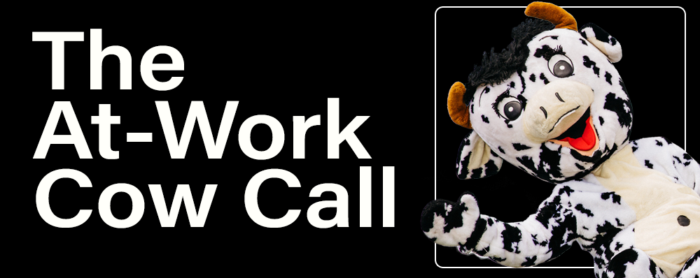 The At-Work Cow Call