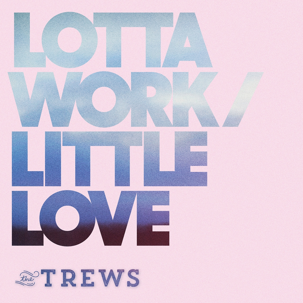 The Trews - Lotta Work/Little Love