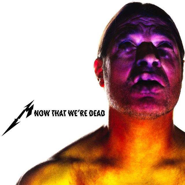 Metallica - Now That We're Dead