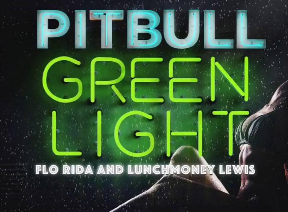 "Another SUMMER SMASH from PITBULL ft. FLO RIDA and LunchMoney Lewis ""Greenlight"" (WATCH)"