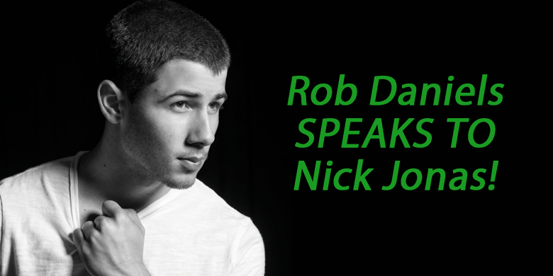 Rob Daniels speaks to Nick Jonas!