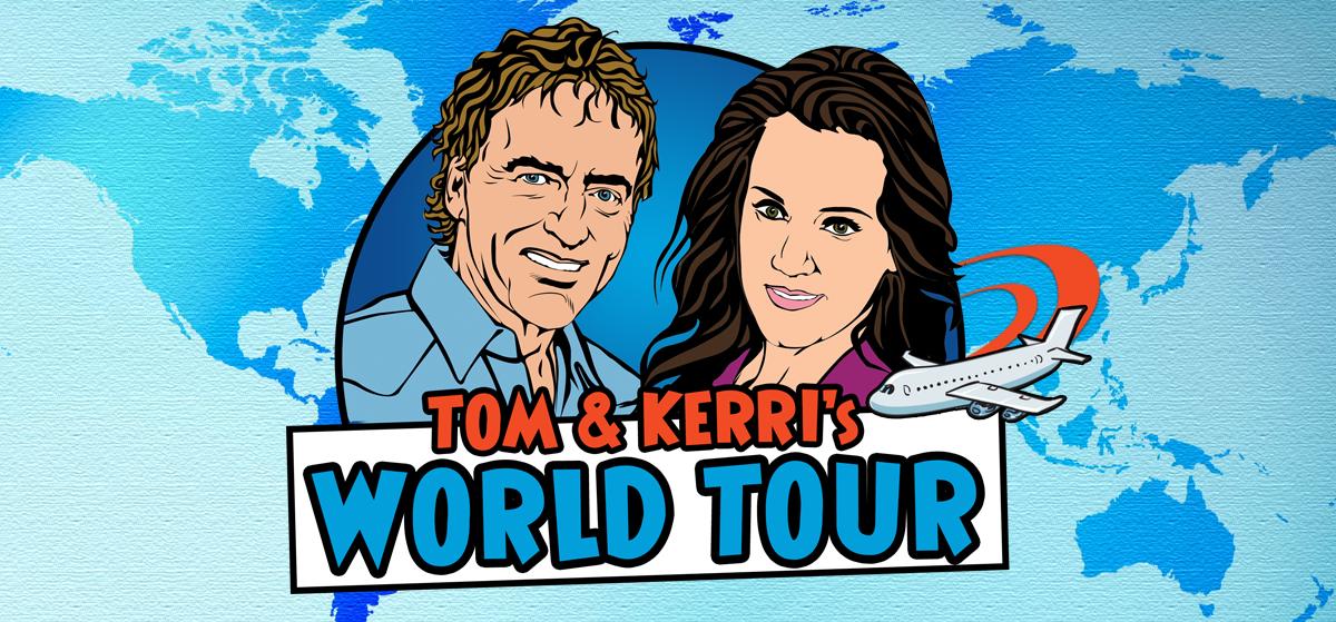 Tom and Kerri's World Tour
