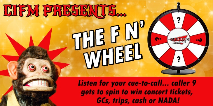 98.3 CIFM PRESENTS THE F'N' WHEEL