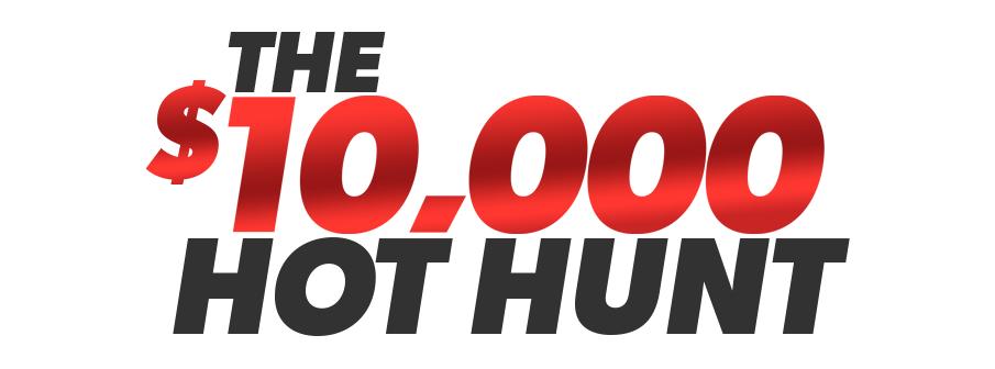 $10,000 HOT Hunt